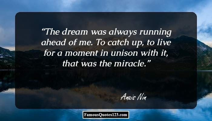 The Dream Was Always Running Ahead Of Me. To Catch Up, To Live For