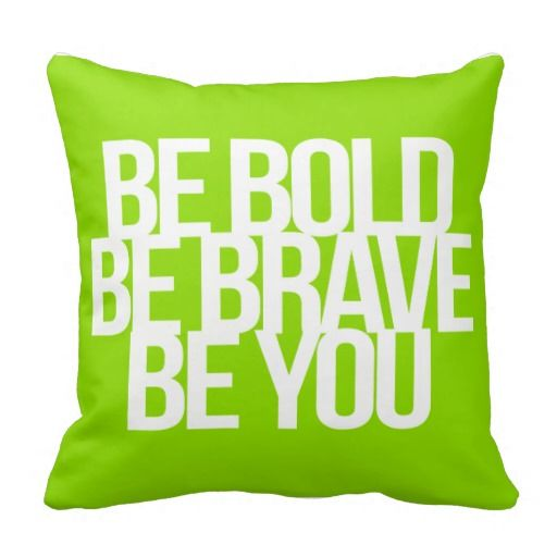 """be bold, be brave, be you"" - inspirational and motivational quote throw pillow"