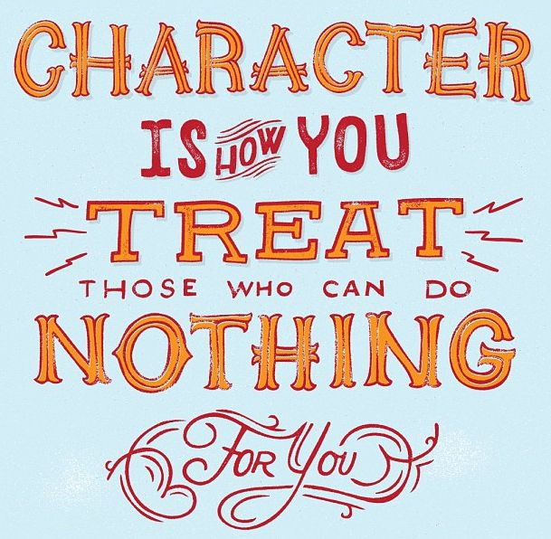 Delightful Character Is How You Treat Those Who Can Do Nothing For You