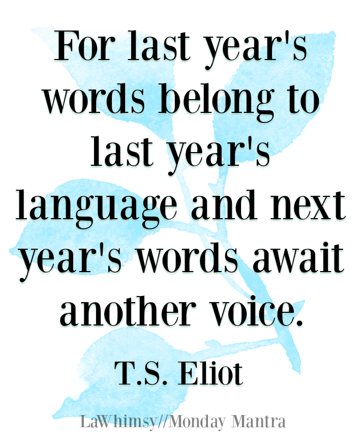 Monday Mantra 185 – For last year\'s words belong to last year\'s ...