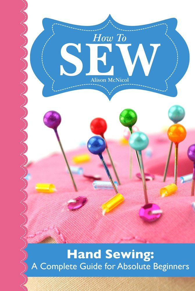 How To SEW: Hand Sewing - A Complete Guide for Absolute Beginners  by Alison McNicol ($1.63)
