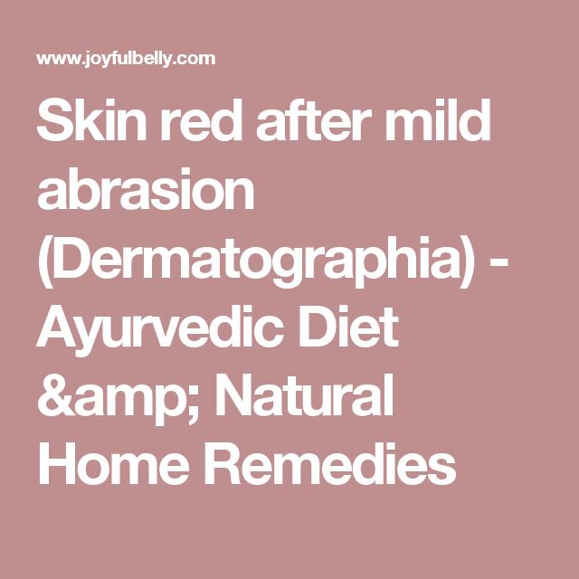 Skin red after mild abrasion (Dermatographia) - Ayurvedic