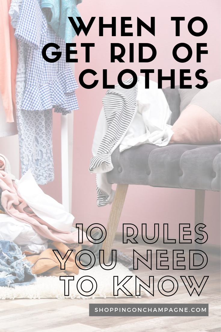 When To Get Rid Of Clothes 10 Rules You Need To Know Shopping On Champagne How To Organize Your Closet Clothes Closet Organization Minimalist Wardrobe