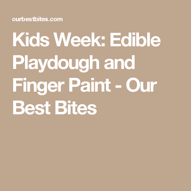 Kids Week: Edible Playdough and Finger Paint - Our Best Bites