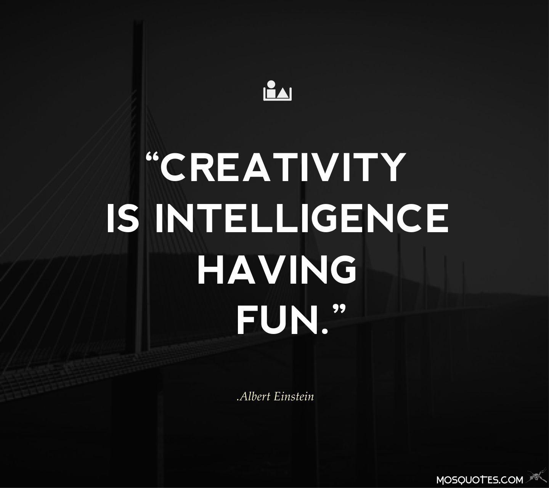 Creativity Is Intelligence Having Fun Quotes