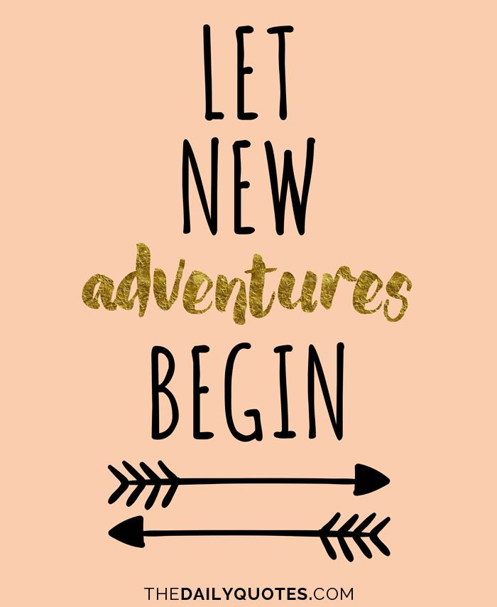 New Adventure Quotes Let new adventures begin. thedailyquotes.| Quotes | Pinterest  New Adventure Quotes