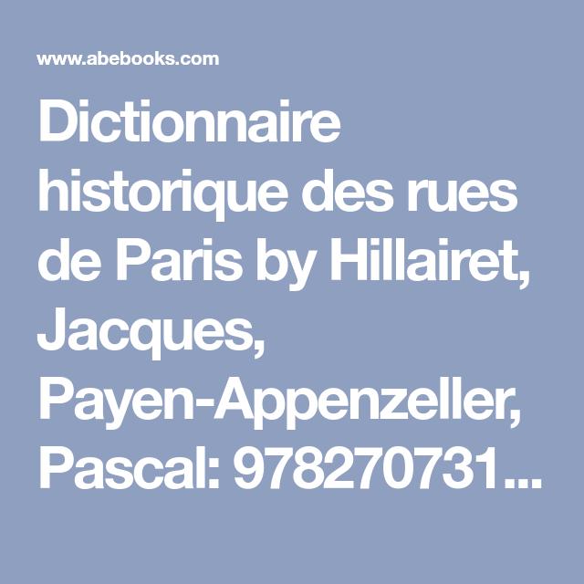 Dictionnaire Historique Des Rues De Paris By Hillairet Jacques Payen Appenzeller Pascal 9782707310521 Abebooks Com