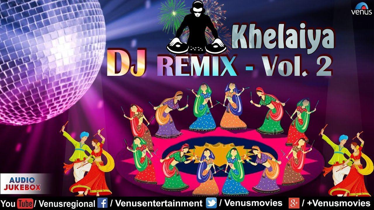 Khelaiya Dj Remix Vol 2 Non Stop Dj Dandiya Popular Gujarati Garb Dj Remix Remix Dj
