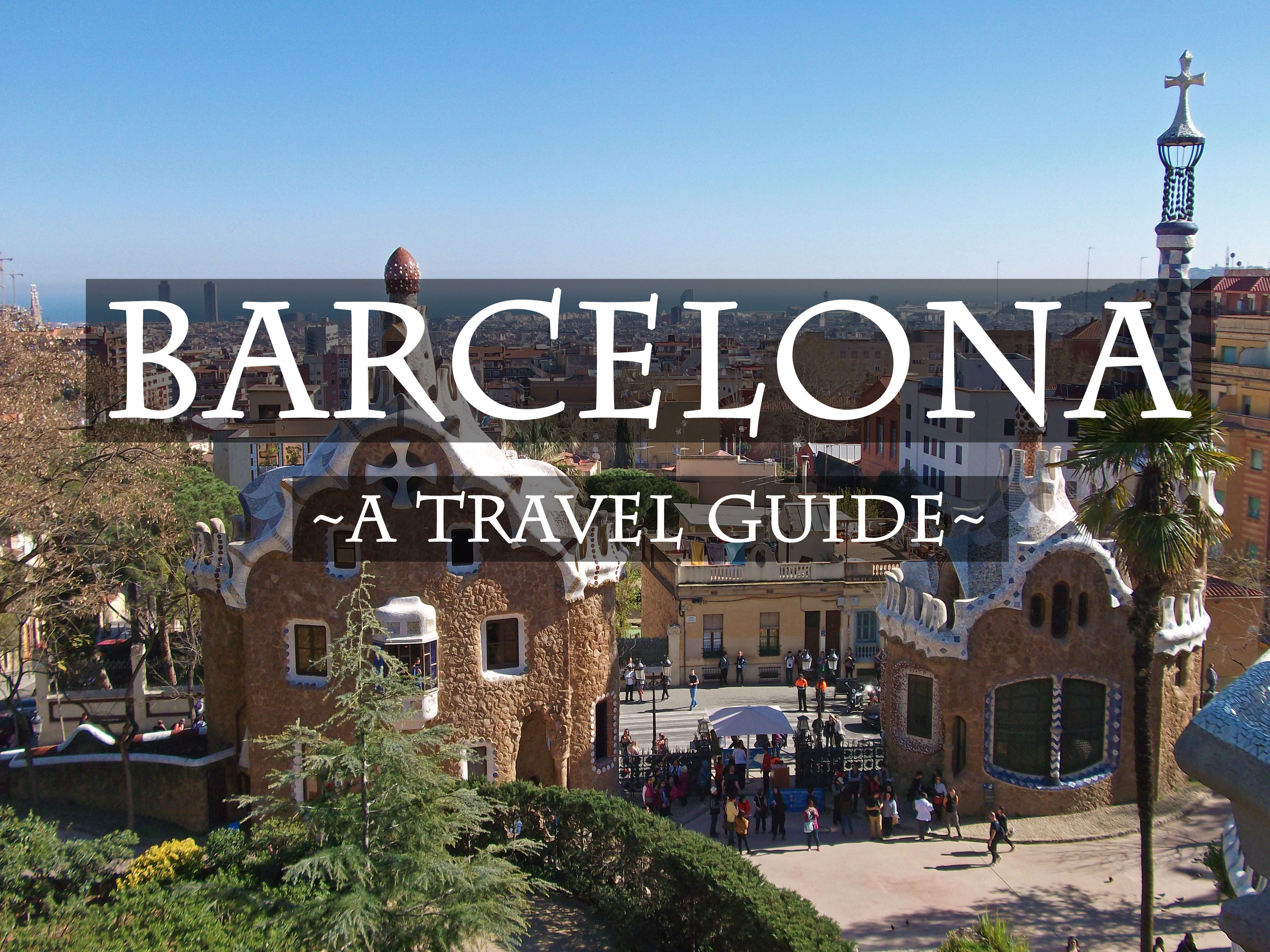 Complete Travel Guide To Barcelona Spain Travel Guide