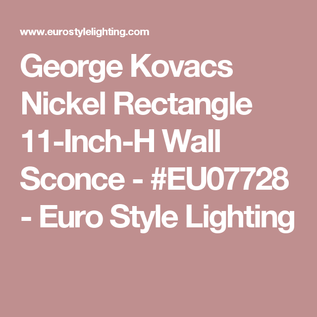 George Kovacs Nickel Rectangle 11-Inch-H Wall Sconce - #EU07728 - Euro Style Lighting