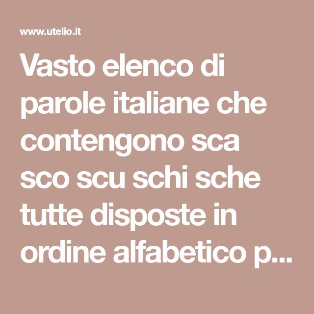 Vasto Elenco Di Parole Italiane Che Contengono Sca Sco Scu Schi Sche