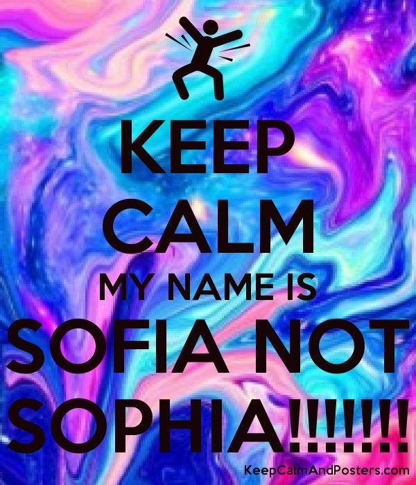 Keep Calm My Name Is Sofia Not Sophia Sofia Name Sofia Name Wallpaper