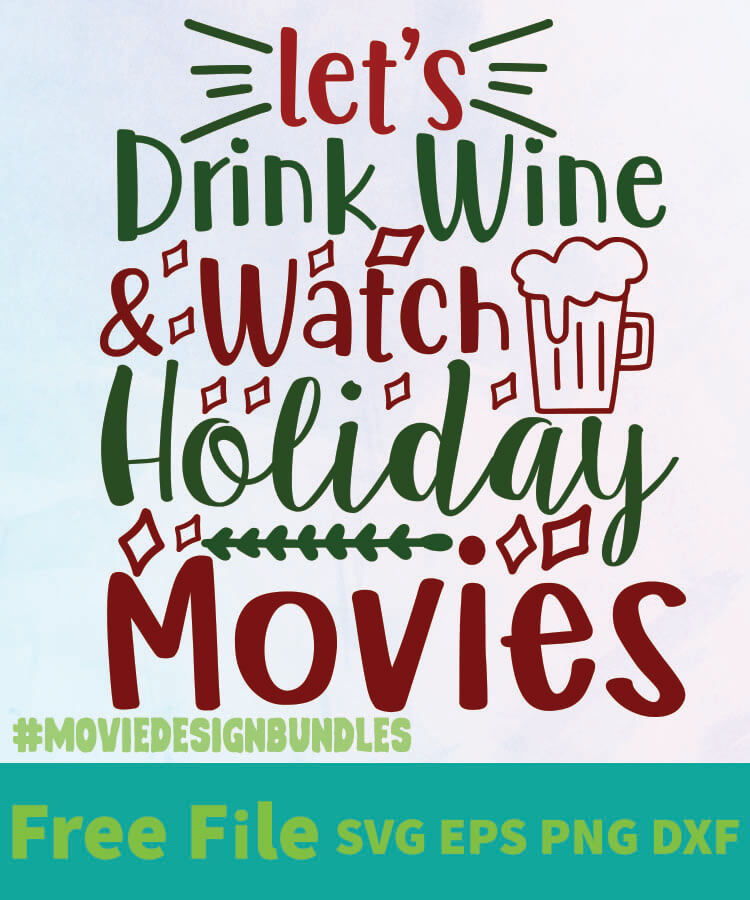 Download LET'S DRINK WINE WATCH HOLIDAY MOVIES 01 FREE DESIGNS SVG ...