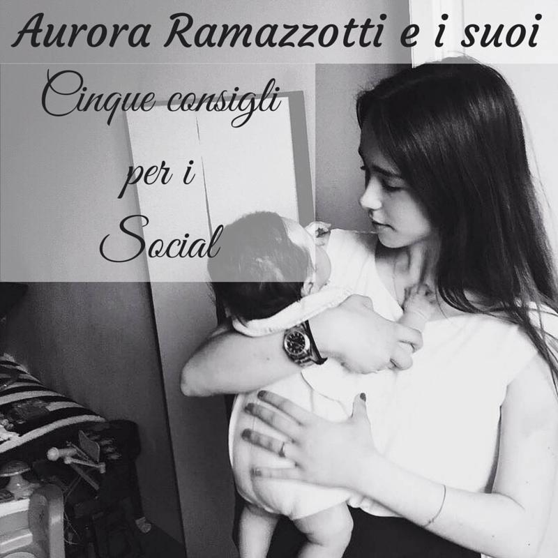Aurora Ramazzotti e i cinque consigli social