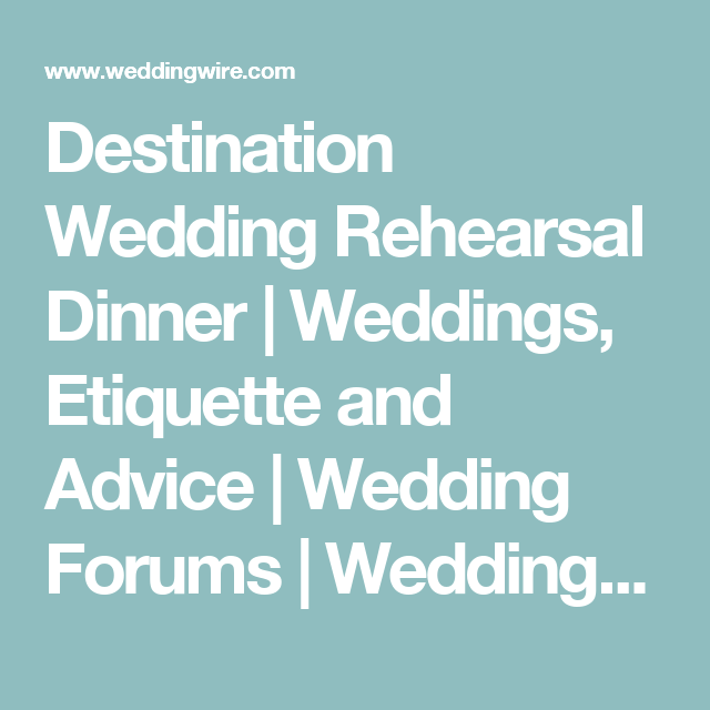Destination Wedding Rehearsal Dinner | Weddings, Etiquette and ...