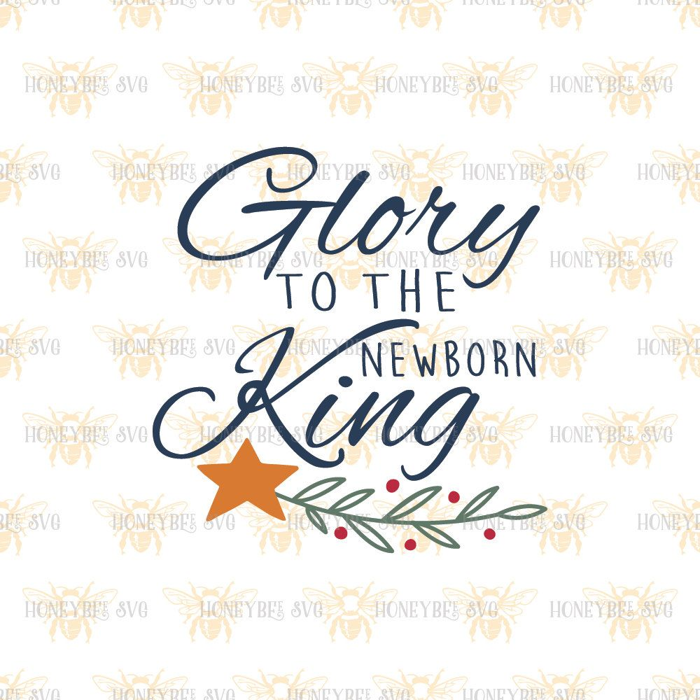Glory To The Newborn King svg Christmas svg Christ svg Religious ...