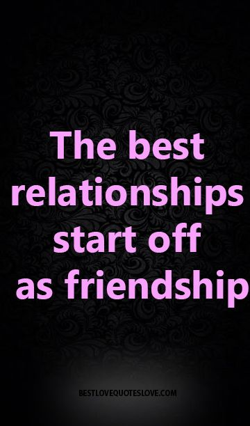 the best relationships start with friendship quotes