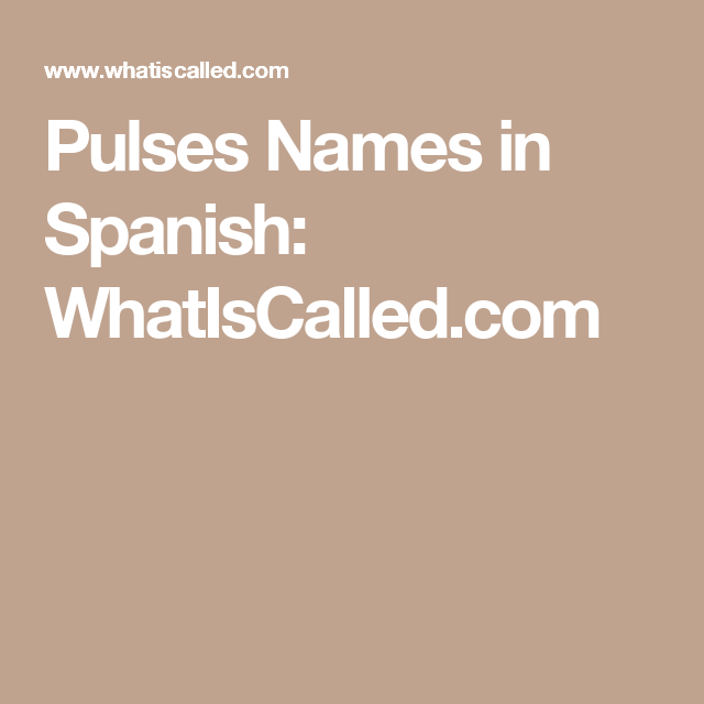 Pulses Names in Spanish: WhatIsCalled.com