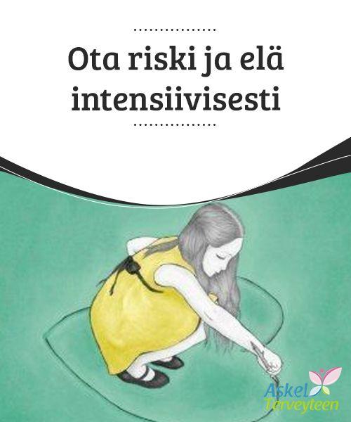 Ota riski ja elä intensiivisesti  Riski on suuri, mutta niin on #mahdollinen #voittokin: #onnellisuus.  #Mielenkiintoistatietoa