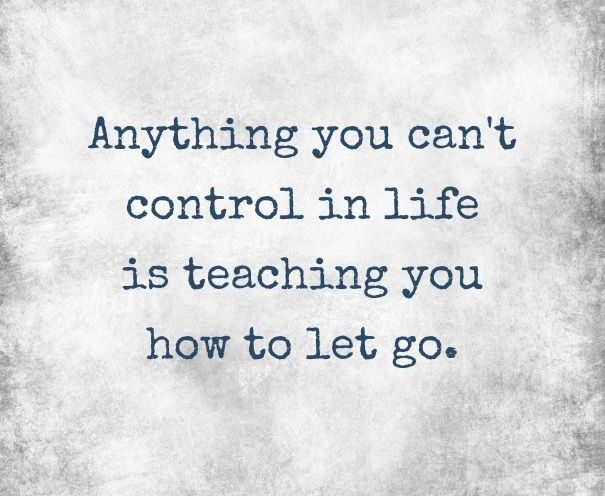 Sometimes U Just Have To Let Go Another Lesson In Your Life
