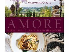 Amore - Liebeserklärung an die italienische Küche. Ein fantastisches Kochbuch.