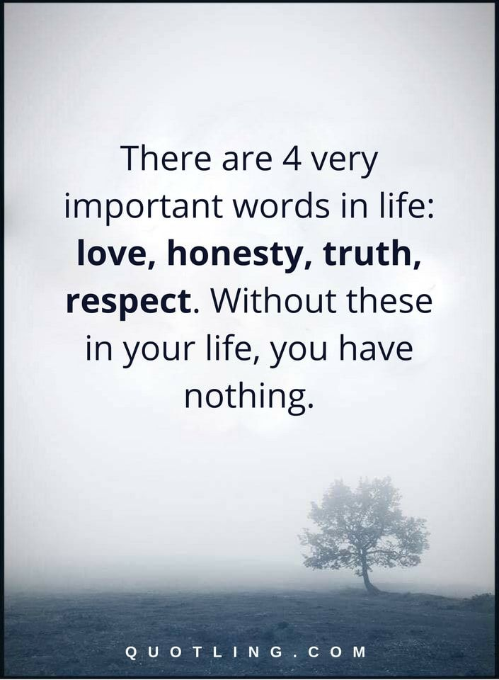 Life Quotes There Are 4 Very Important Words In Life Love Honesty Truth Respect Without These In Inspirational Quotes Motivation Words Quotes Life Quotes