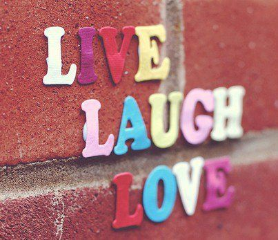 #live #laugh #love my favorite saying