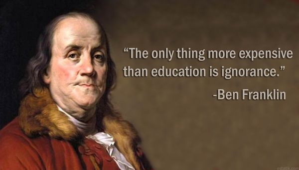 The Only Thing More Expensive Than Education Is Ignorance Ben