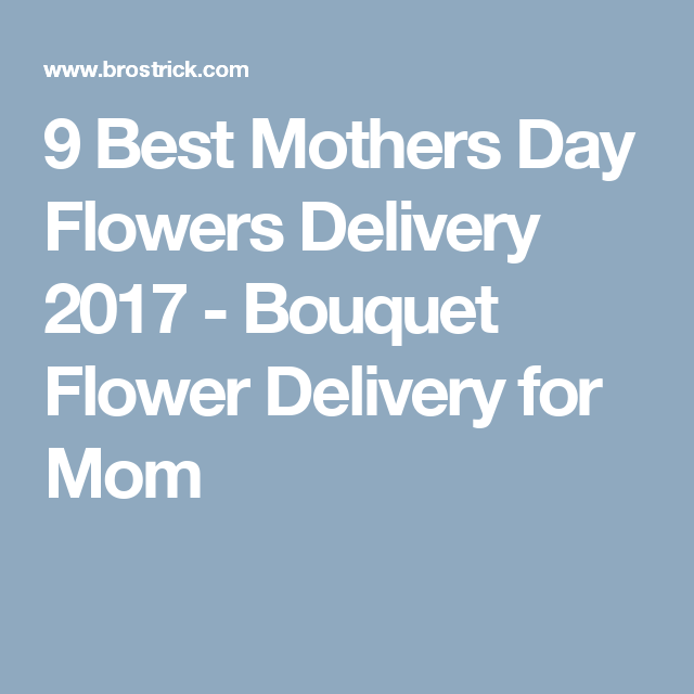 9 Best Mothers Day Flowers Delivery 2017 - Bouquet Flower Delivery for Mom