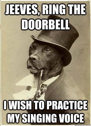 jeeves ring the doorbell i wish to practice my singing voic - Old Money Dog Doorbell & jeeves ring the doorbell i wish to practice my singing voic - Old ...
