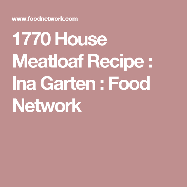 1770 house meatloaf recipe 1770 house meatloaf recipes and meatloaf - Meatloaf Recipes Ina Garten