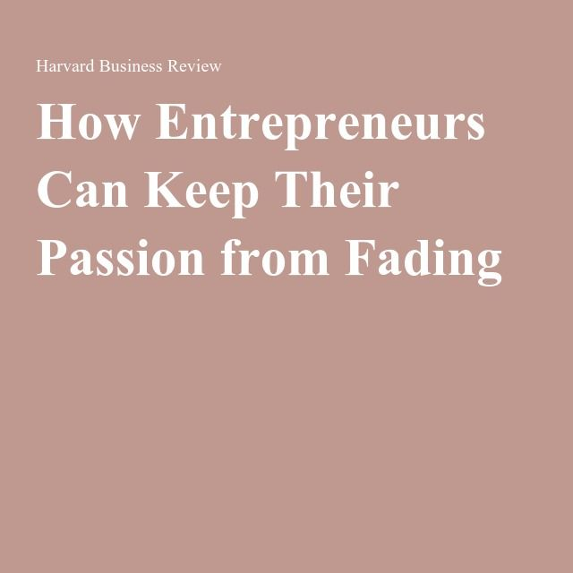 How Entrepreneurs Can Keep Their Passion from Fading