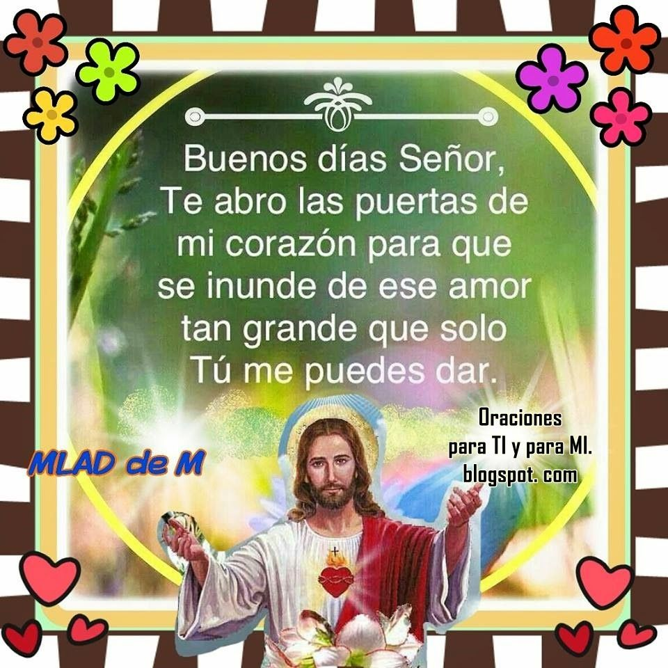 Oraciones para TI y para MÍ: Buenos días, Señor !... Te abro las ...