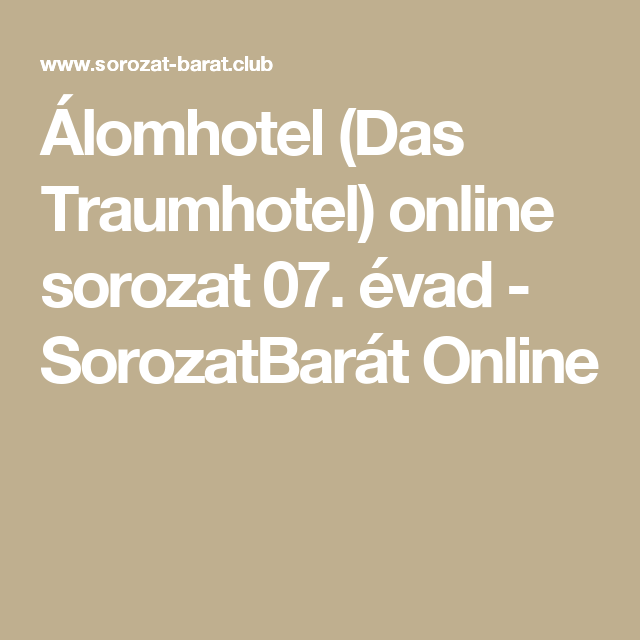 kacérkodó idézetek Álomhotel (Das Traumhotel) online sorozat 07. évad   SorozatBarát