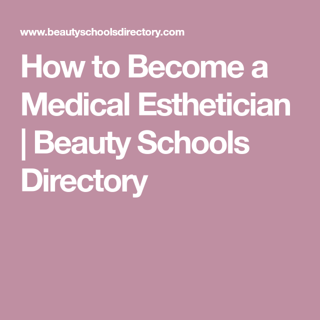 How To Become A Medical Esthetician Beauty Schools Directory Medical Esthetician Esthetician Medical Aesthetician