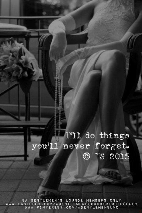 I'll do things you'll never forget. © ~S 2015