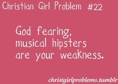 this the truest thing i have ever read. #christiangirlproblems