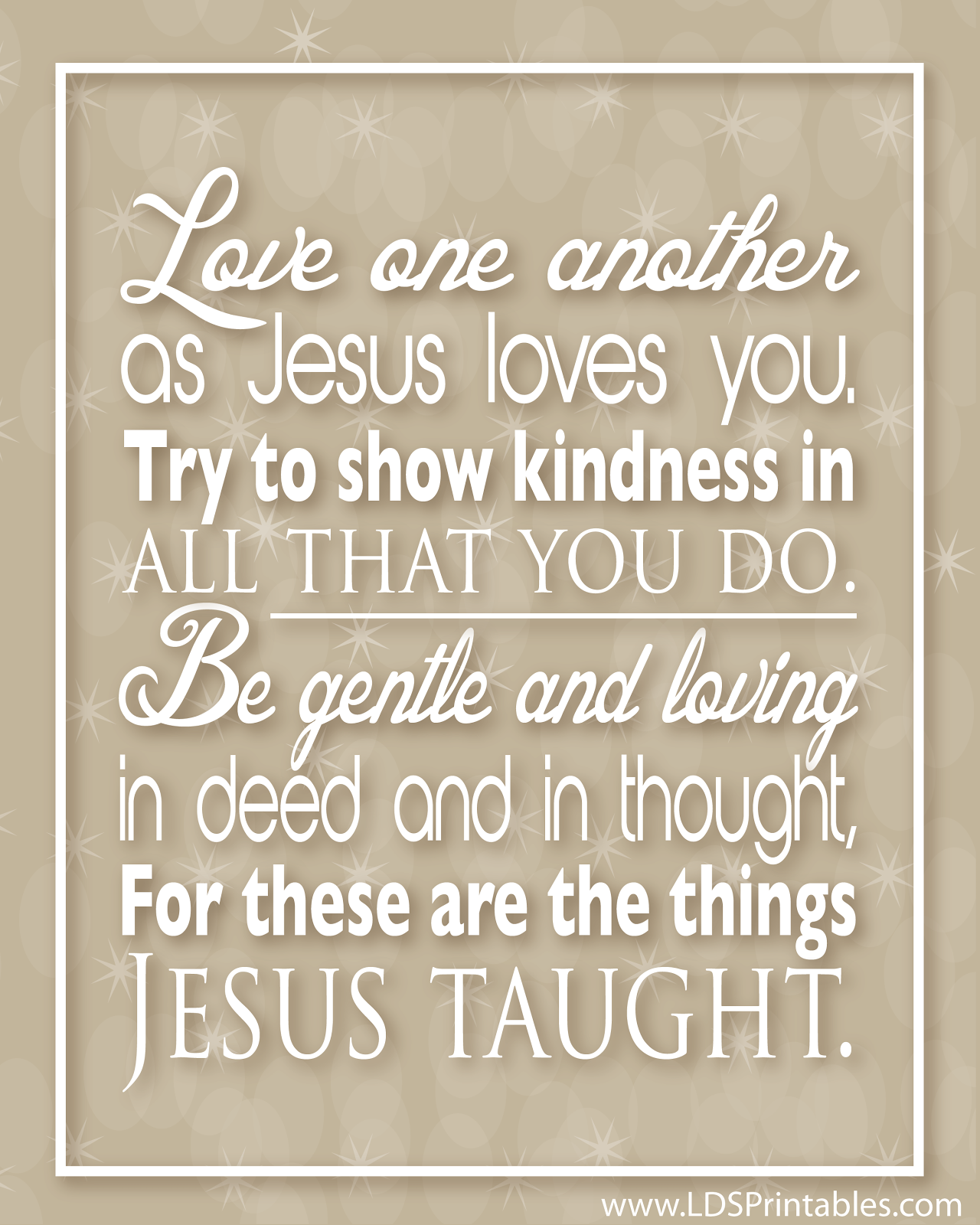 Be gentle and loving in deed and in thought for these are the things Jesus taught