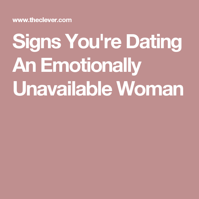 Signs of an emotionally unavailable woman