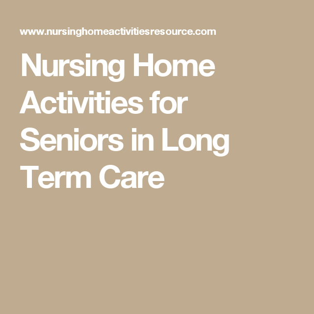 Nursing Home Activities for Seniors in Long Term Care | memory unit ...