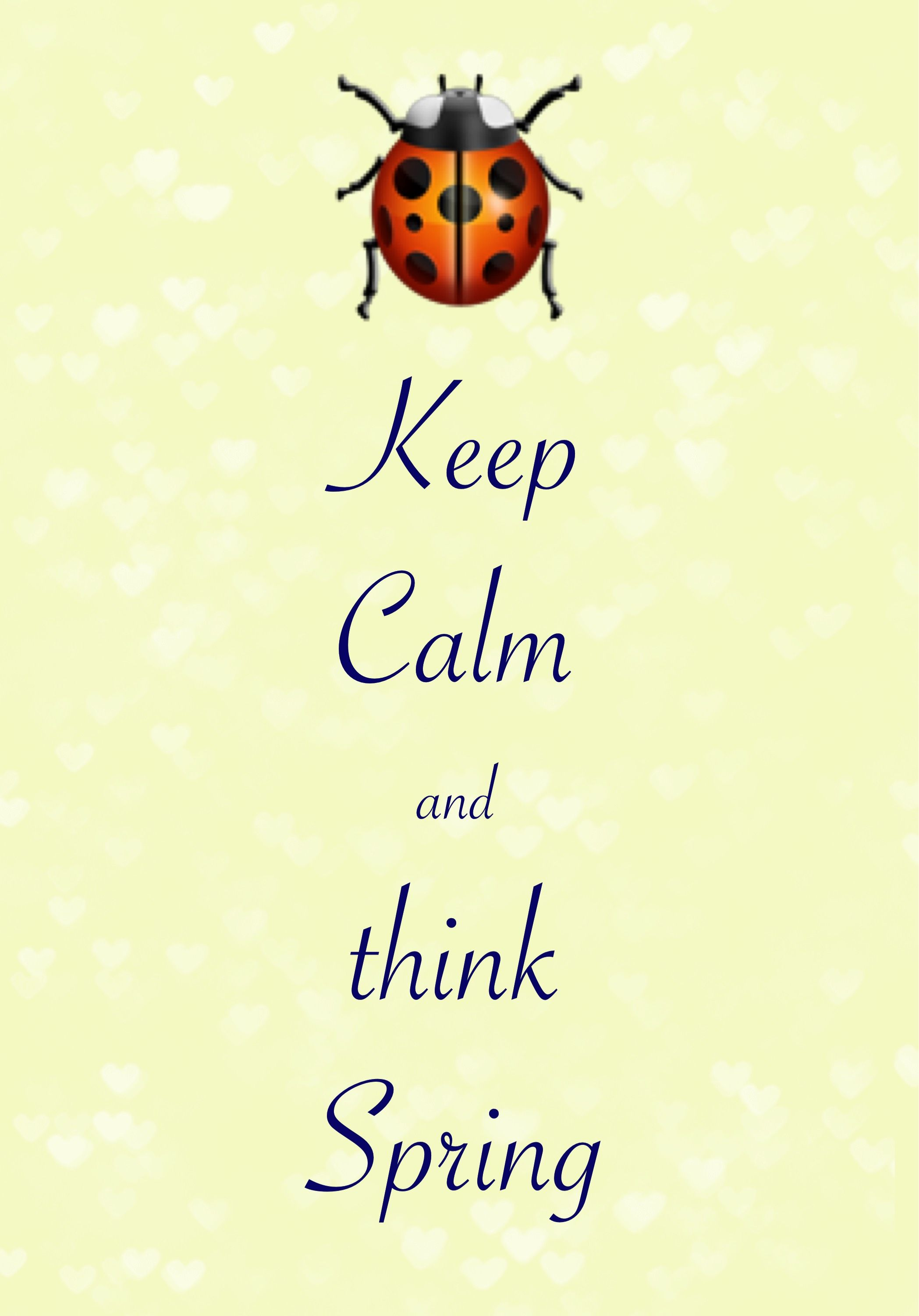 keep calm and think Spring / created with Keep Calm and Carry On for ...