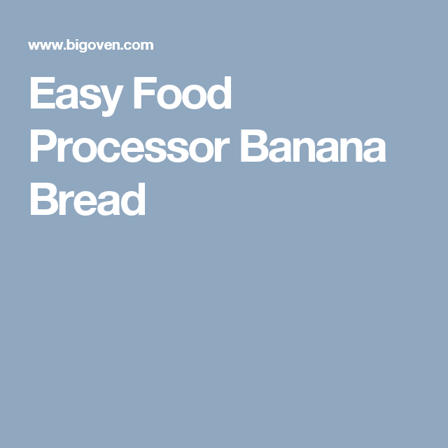 Easy food processor banana bread recipe food processor banana easy food processor banana bread forumfinder Gallery