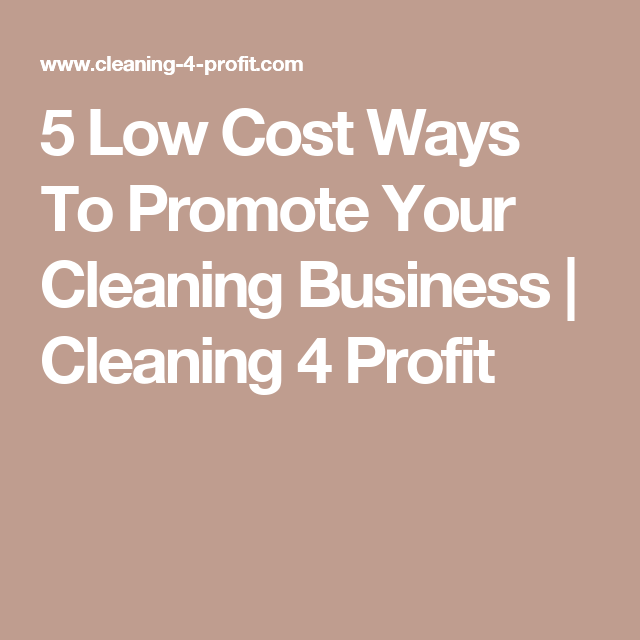 5 Low Cost Ways To Promote Your Cleaning Business | Cleaning 4 ...