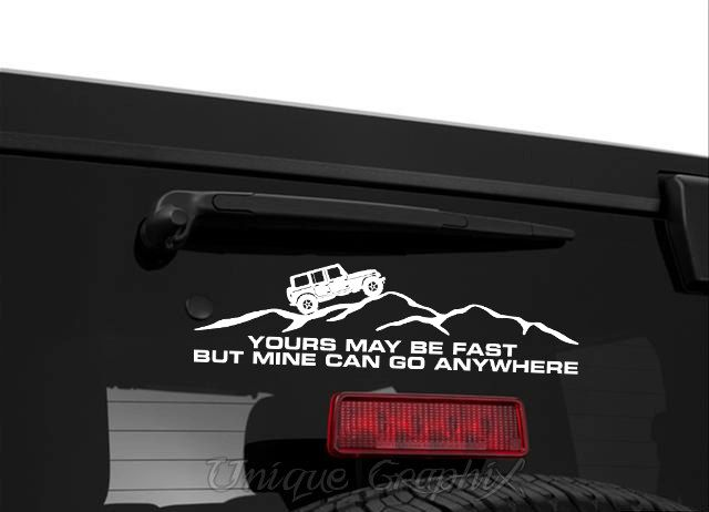 Yours May Be Fast But Mine Can Go Anywhere Jeep Decal Jeep Stickers Jeep Decals Jeep