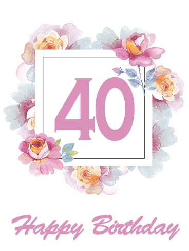 Gorgeous Happy 40th Birthday Flower Card. Starting your 40s can be