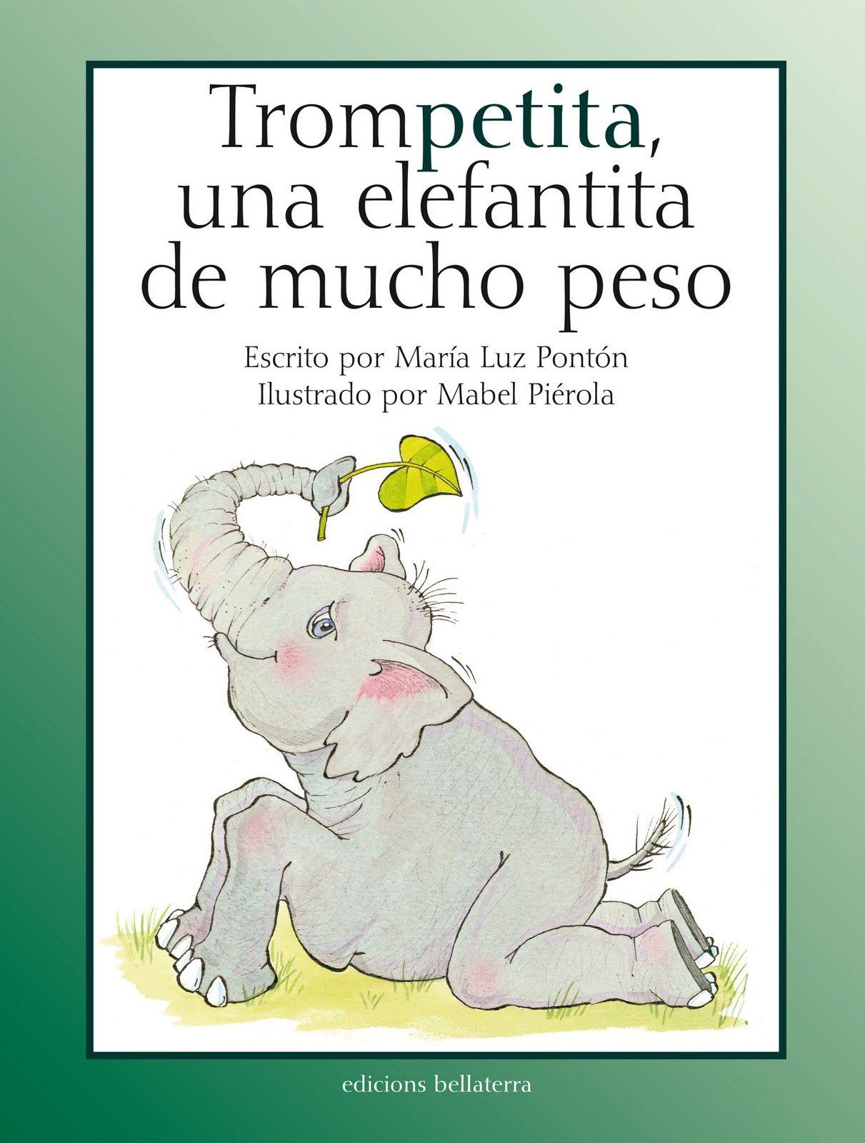 Trompetita Una Elefantita De Mucho Peso Escrito Por María Luz Pontón Ilustrado Por Mabel Piérola Barcelona Bell Literatura Infantil Infantil Literatura