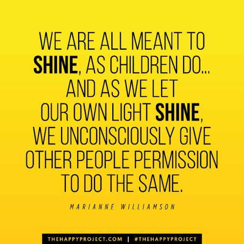 We are all meant to shine, as children do... And as we let our own light  shine, we unconsciously give oth… | Inspirational quotes, Marianne  williamson, Let it be