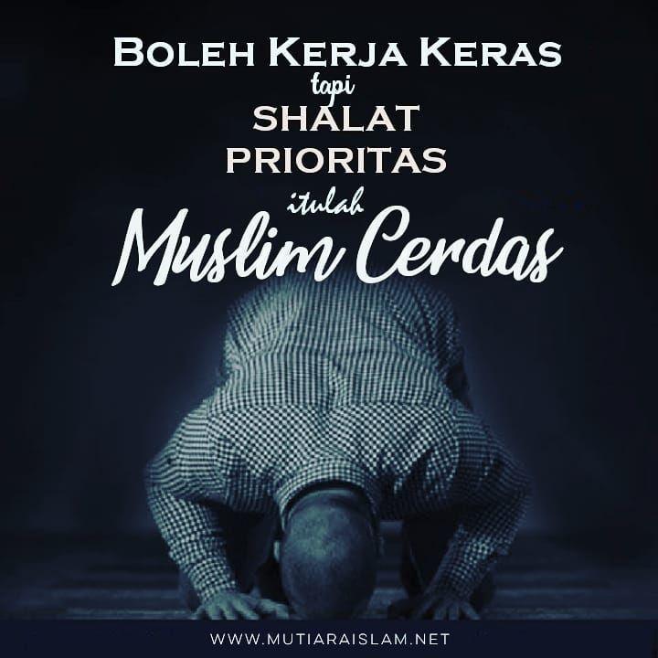 Apapun Kesibukanmu Tetap Jadikan Shalat Sebagai Prioritas Muslim Quotes Islamic Pictures Great Words
