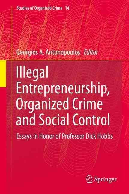 Illegal Entrepreneurship Organized Crime And Social Control Essays  Illegal Entrepreneurship Organized Crime And Social Control Essays In  Honor Of Professor Dick Hobbs English As A Global Language Essay also Example Of A Proposal Essay  From Thesis To Essay Writing