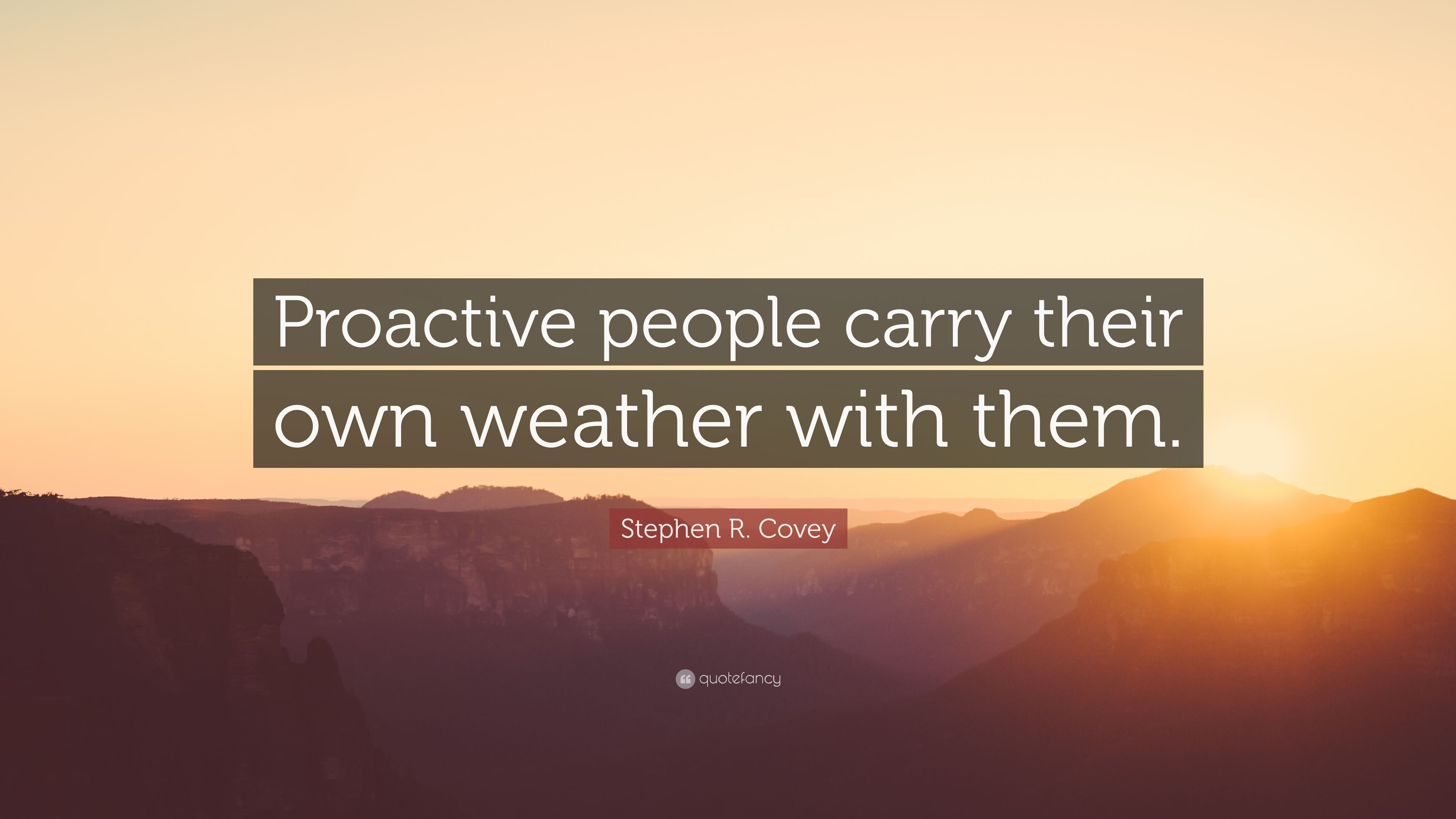 Stephen R Covey Quote Proactive People Carry Their Own Weather